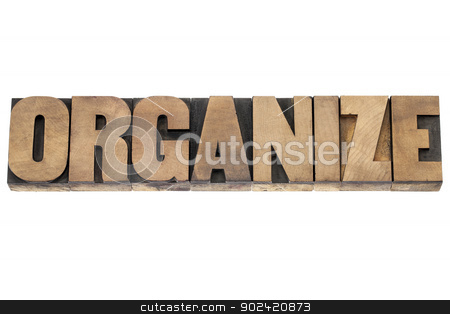 organize word in wood type stock photo, organize word  - isolated word in vintage letterpress wood type printing blocks by Marek Uliasz