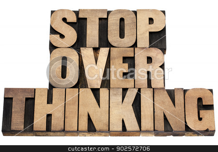 stop overthinking in wood type stock photo, stop overthinking advice  - isolated tex in vintage letterpress wood type by Marek Uliasz
