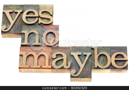 yes, no, maybe in wood type stock photo, yes, no, maybe word abstract - uncertainty concept  - isolated text in letterpress wood type by Marek Uliasz