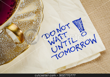 do not wait until tomorrow stock photo, do not wait until tomorrow - motivational reminder - a napkin doodle with a cup of tea by Marek Uliasz