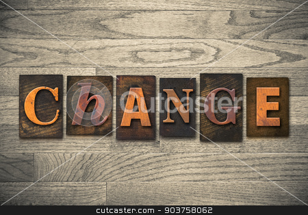 Change Concept Wooden Letterpress Type stock photo, The word