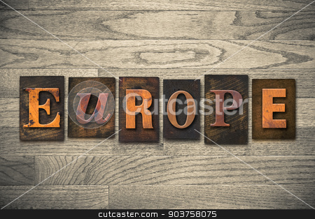 Europe Concept Wooden Letterpress Type stock photo, The word