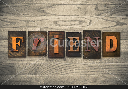 Friend Concept Wooden Letterpress Type stock photo, The word