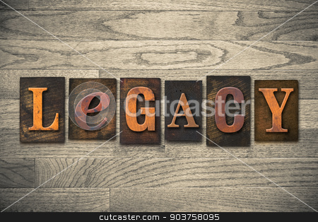 Legacy Concept Wooden Letterpress Type stock photo, The word