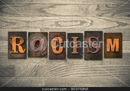 Racism Concept Wooden Letterpress Type stock photo, The word