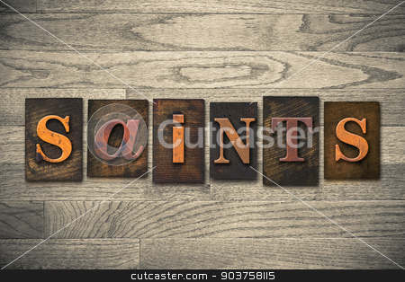 Saints Concept Wooden Letterpress Type stock photo, The word