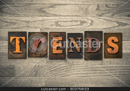 Trends Concept Wooden Letterpress Type stock photo, The word