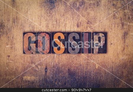 Gossip Concept Wooden Letterpress Type stock photo, The word