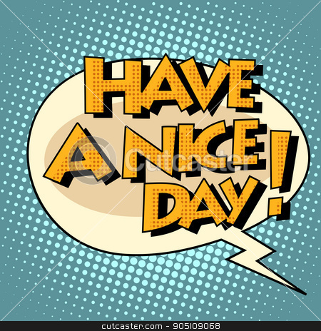 have a nice day comic bubble retro text stock vector clipart, have a nice day comic bubble retro text. Pop art retro style. The speech of the character. Vector retro background by studiostoks