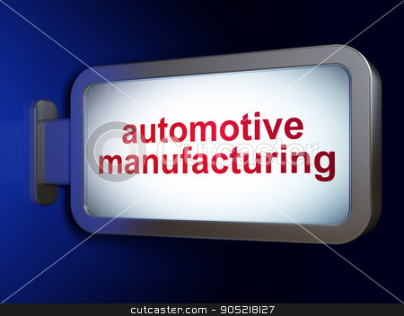 Manufacuring concept: Automotive Manufacturing on billboard background stock photo, Manufacuring concept: Automotive Manufacturing on advertising billboard background, 3D rendering by mkabakov