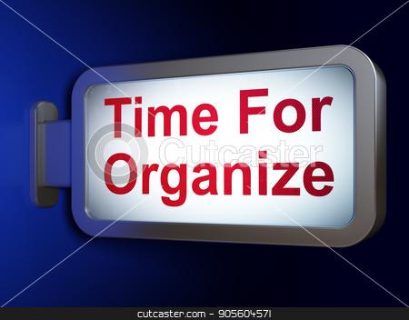 Timeline concept: Time For Organize on billboard background stock photo, Timeline concept: Time For Organize on advertising billboard background, 3D rendering by mkabakov