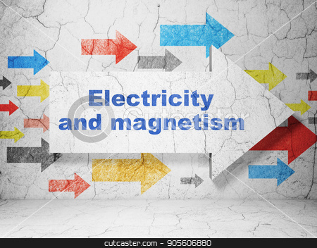 Science concept: arrow with Electricity And Magnetism on grunge wall background stock photo, Science concept:  arrow with Electricity And Magnetism on grunge textured concrete wall background, 3D rendering by mkabakov