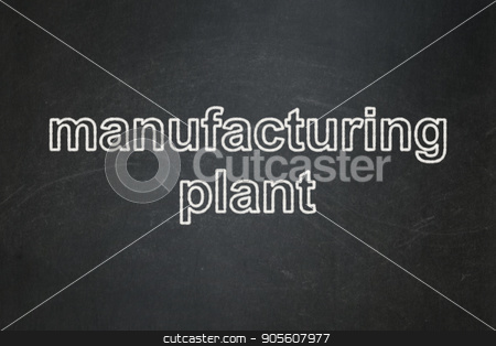 Industry concept: Manufacturing Plant on chalkboard background stock photo, Industry concept: text Manufacturing Plant on Black chalkboard background by mkabakov