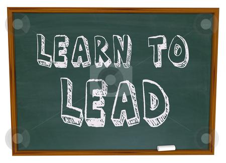 Learn to Lead - Chalkboard stock photo, The words Learn to Lead written on a chalkboard by Chris Lamphear