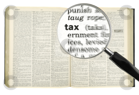 Searching for TAX stock photo, A magnifying glass on the word TAX on a dictionary. Isolated on white. by Ignacio Gonzalez Prado