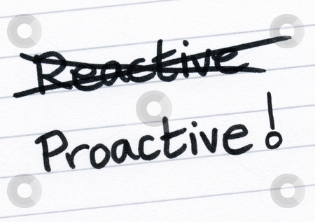 Crossing out reactive and writing proactive. stock photo, Crossing out reactive and writing proactive. by Stephen Rees