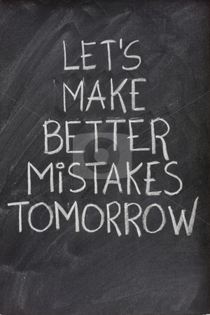 Let's make better mistakes tomorrow on blackboard stock photo, Let's make better mistakes tomorrow text handwritten with white chalk on blackboard by Marek Uliasz