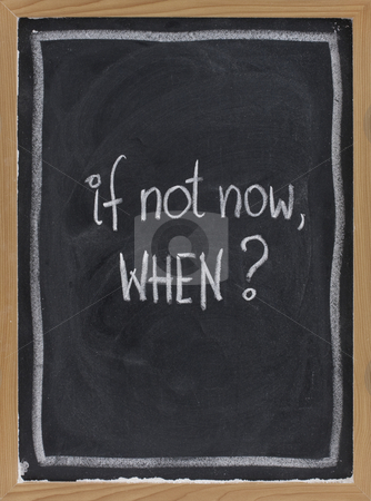 If not now, when ? stock photo, Call for action or decision - white chalk handwriting on blackboard with eraser texture by Marek Uliasz