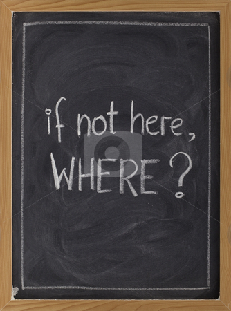 If not here, where? stock photo, Call for action or decision - white chalk handwriting on blackboard with eraser texture - may be used for global issues by Marek Uliasz