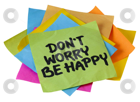 Don't worry be happy stock photo, Don't worry be happy phrase, a quote from Meher Baba, an Indian mystic and spiritual master (before it was used in a song lyrics), handwriting on a pile of sticky notes isolated on white by Marek Uliasz