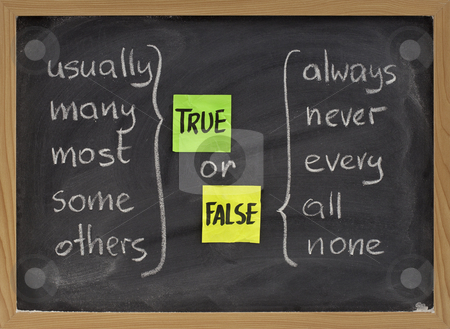 True or false words stock photo, True or false concept, words commonly associated with truth (usually, many, most, some, others) and false (always, never, every, all, none) - color sticky notes and white chalk handwriting on blackboard by Marek Uliasz