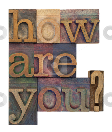 How are you stock photo, How are you question in vintage wooden letterpress type bloacks, stained by color ink, isolated on white by Marek Uliasz
