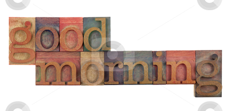 Good morning stock photo, Good morning greeting in vintage wood letterpress type blocks, stained by color ink, isolated on white by Marek Uliasz