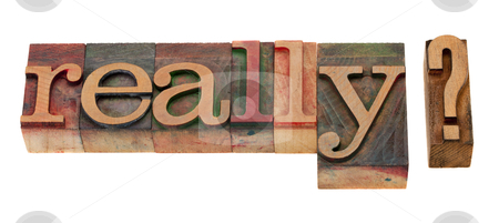 Really - question in letterpress type stock photo, really question or doubt concept - word in vintage wooden letterpress printing blocks, stained by color inks, isolated on white by Marek Uliasz