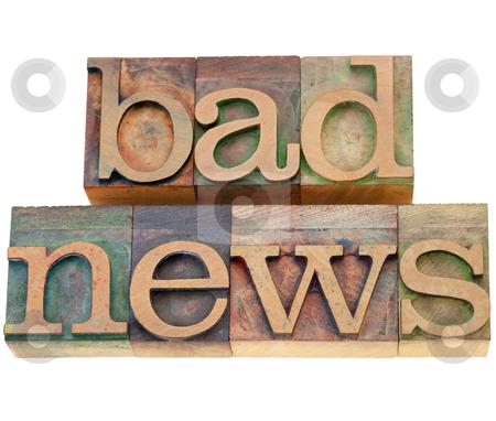 Bad news  stock photo, bad news - isolated words in vintage wood letterpress printing blocks by Marek Uliasz