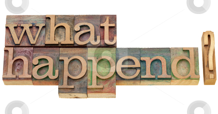 What happened question stock photo, what happened question - isolated text in vintage wood printing blocks by Marek Uliasz