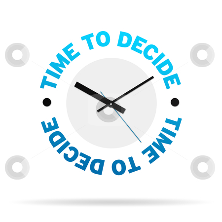 Time To Decide Clock stock photo, Clock with the words time to decide on white background. by kbuntu